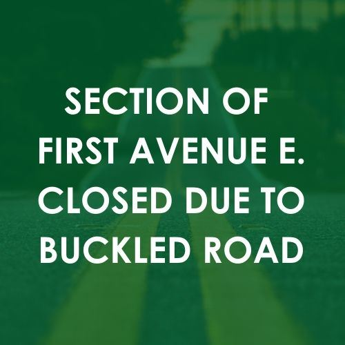 Section of First Avenue E. closed due to buckled road