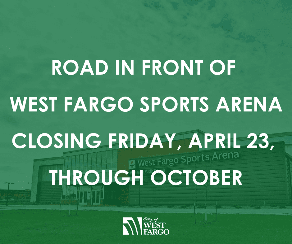 Road in front of West Fargo Sports Arena closing Friday, April 23, through October